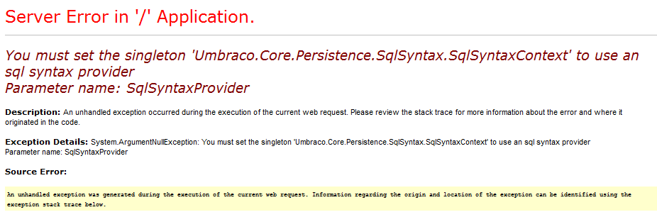 Server Error in '/' Application. You must set the singleton 'Umbraco.Core.Persistence.SqlSyntax.SqlSyntaxContext' to use an sql syntax provider Parameter name: SqlSyntaxProvider